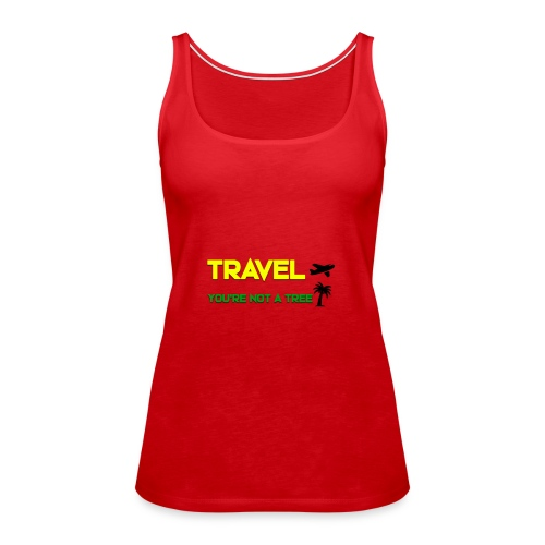 Travel you're not a tree - Débardeur Premium Femme