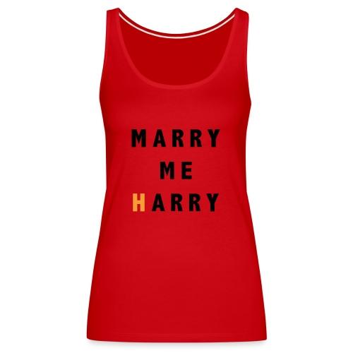 Marry me Harry (bold) - Débardeur Premium Femme