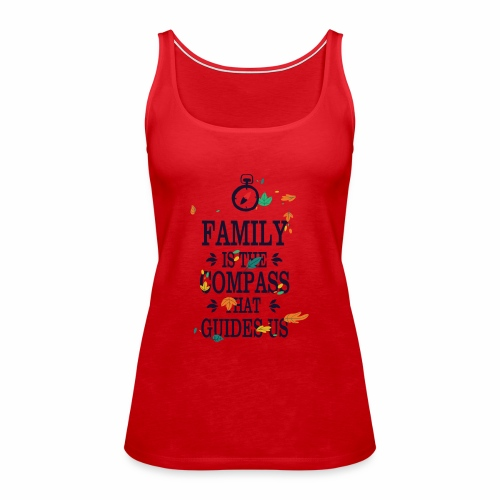 Family is the Compass that Guides US - Women's Premium Tank Top