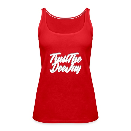 trust the dj3.png - Frauen Premium Tank Top