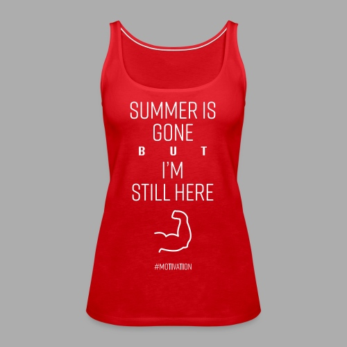 SUMMER IS GONE but I'M STILL HERE - Women's Premium Tank Top