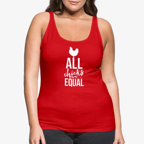 All Chicks are equal - Naisten premium hihaton toppi