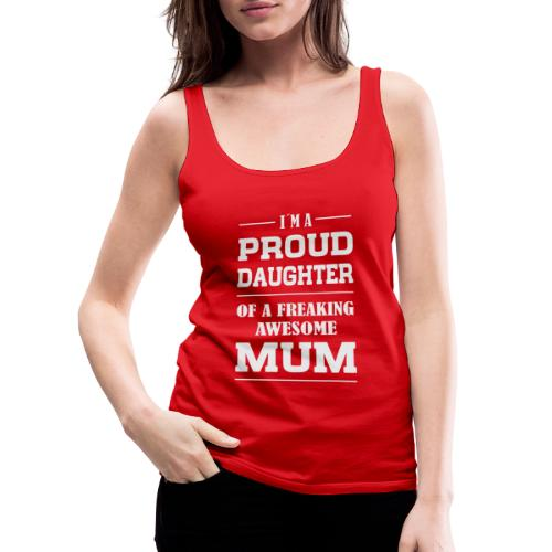 PROUD DAUGHTER OF A MUM - Frauen Premium Tank Top