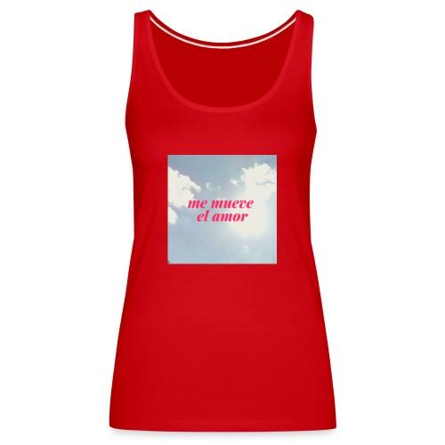 Me mueve el amor - Camiseta de tirantes premium mujer