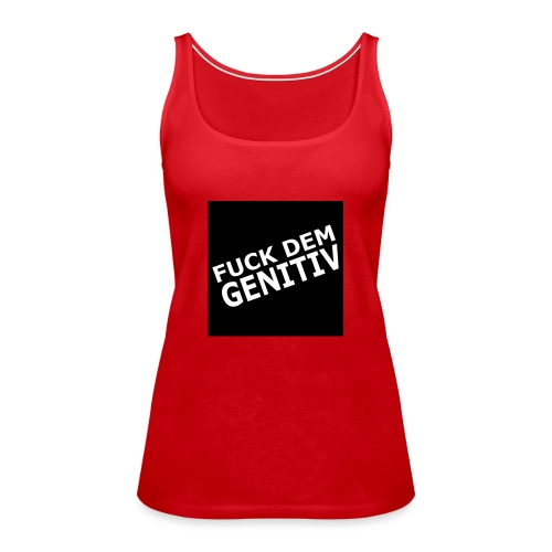 FUCK DEM GENITIV - Frauen Premium Tank Top