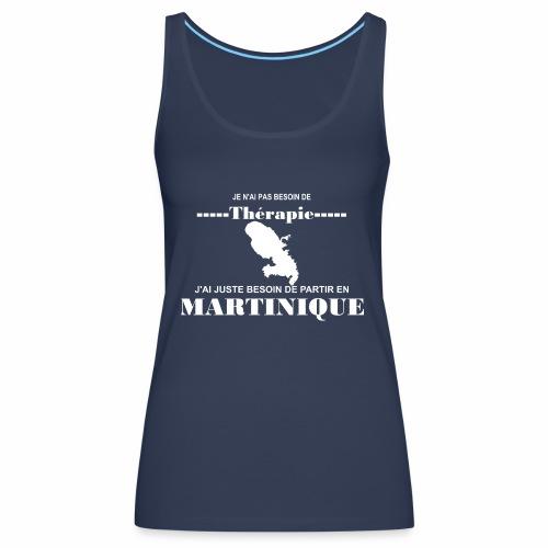 NUL BESOIN DE THERAPIE JUSTE LA MARTINIQUE - Débardeur Premium Femme