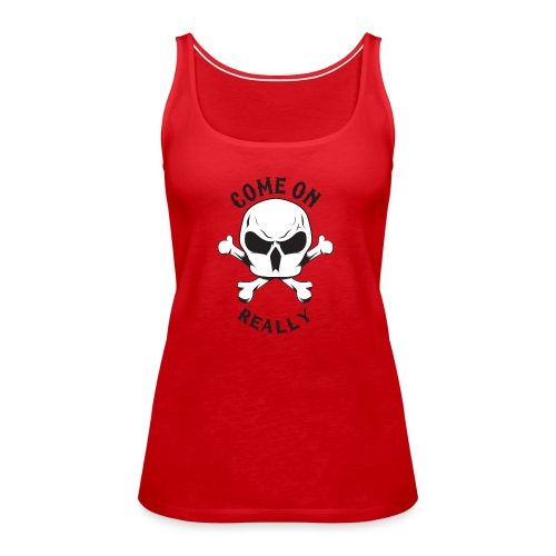 Come On Really Shirt - Women's Premium Tank Top