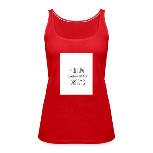 Follow your dreams - Women's Premium Tank Top