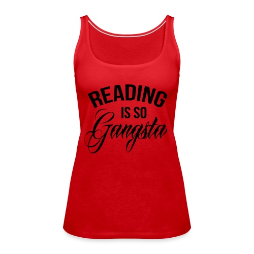 Reading is so Gangsta - Vrouwen Premium tank top