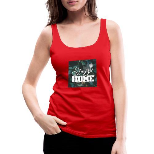STAY HOME - Frauen Premium Tank Top