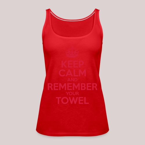 Keep Calm and Remember your Towel | nerd | hipster - Frauen Premium Tank Top