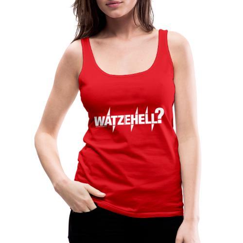 Watzehell - Frauen Premium Tank Top