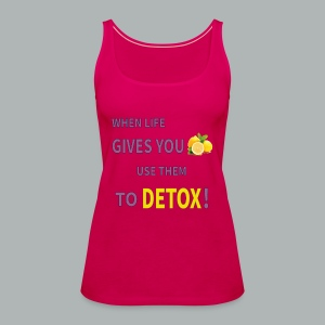 When life gives you lemons use them to detox! - Women's Premium Tank Top