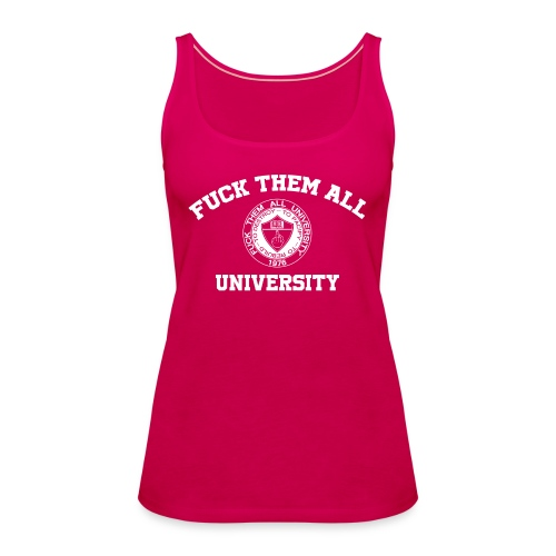 Fuck Them All University - Débardeur Premium Femme