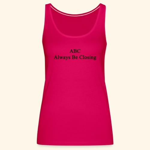 Always Be Closing! - Frauen Premium Tank Top