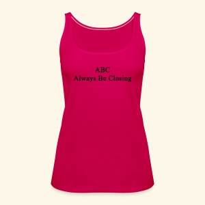Always Be Closing! - Frauen Premium Tank Top