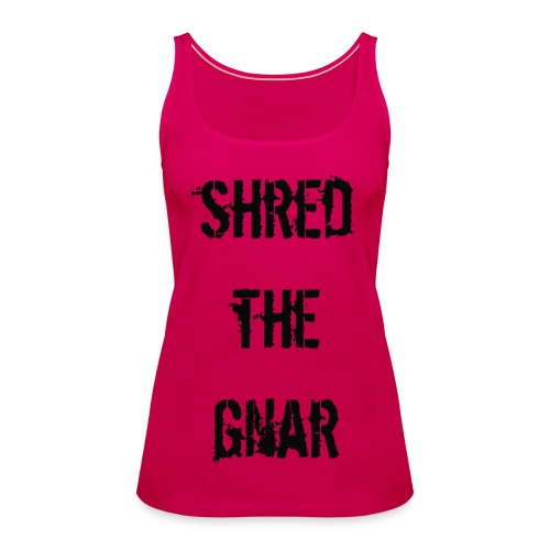 Shred the Gnar - Women's Premium Tank Top