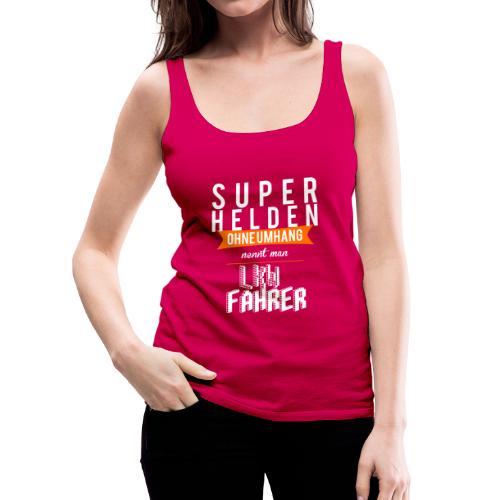 Superhelden ohne Umhang nennt man LKWFAHRER - Frauen Premium Tank Top