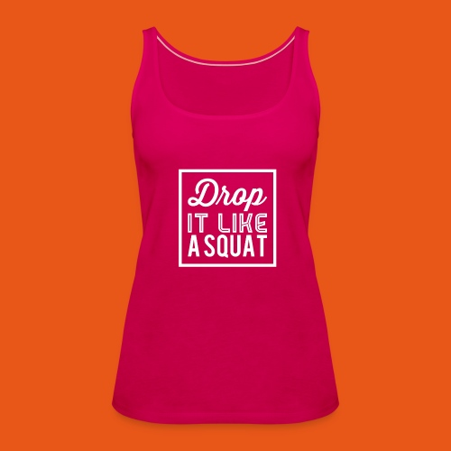 Drop it like a Squat - Frauen Premium Tank Top