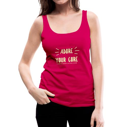 Adore Your Core - Women's Premium Tank Top