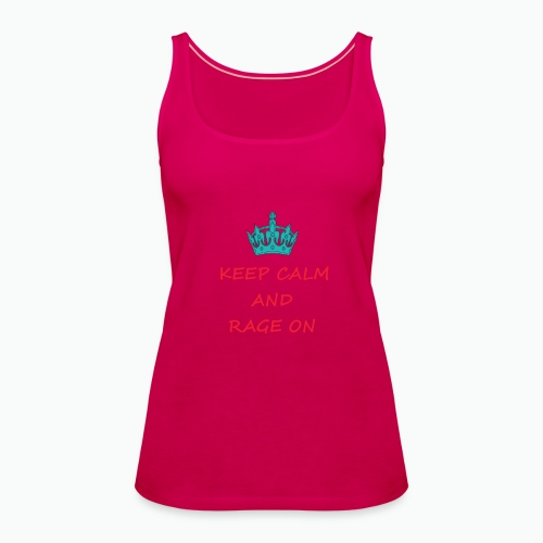 KEEP CALM AND RAGE ON - Women's Premium Tank Top