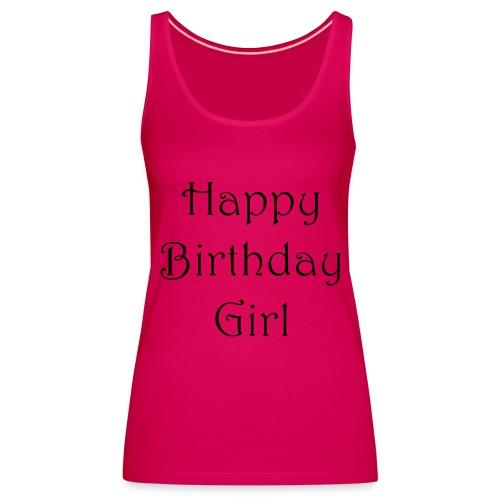 happy birthday girl - Frauen Premium Tank Top