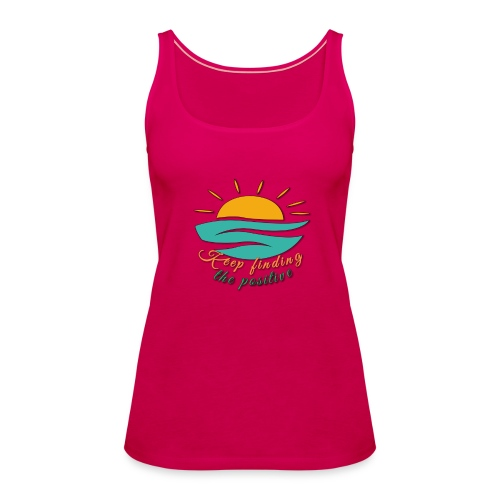 Keep Finding The Positive - Women's Premium Tank Top