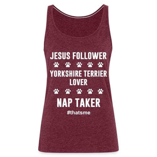 Jesus follower yorkshire terrier lover nap taker - Women's Premium Tank Top