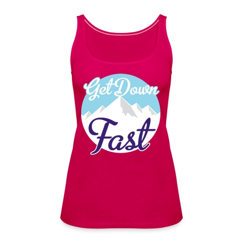 Get Down Fast - Vrouwen Premium tank top