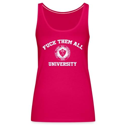 Fuck Them All University - Débardeur Premium Femme