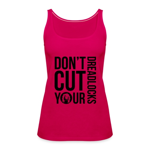 Don't cut your dreadlocks - Women's Premium Tank Top