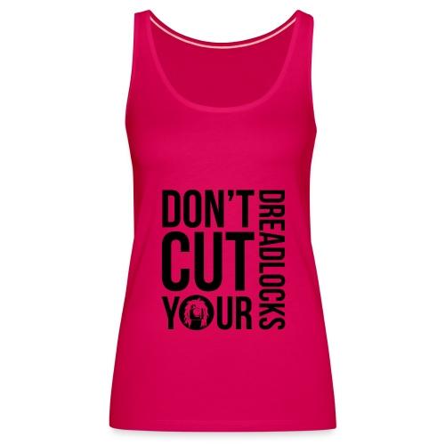 Don't cut your dreadlocks - Women's Premium Tank Top