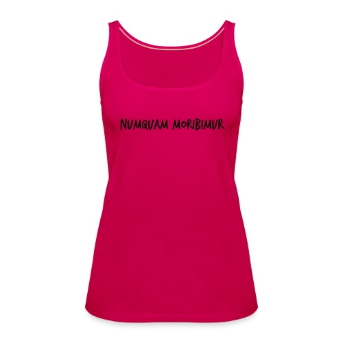 Numquam Moribimur - Women's Premium Tank Top