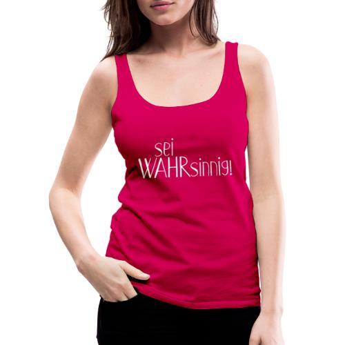 Message Sei WAHRsinnig 1 weiss - Frauen Premium Tank Top