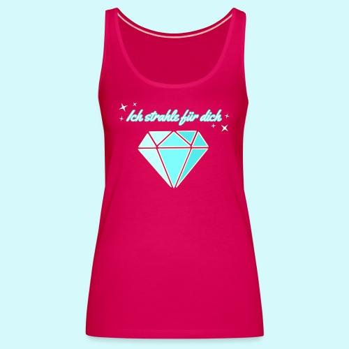Diamant - ich starhle für dich - Frauen Premium Tank Top