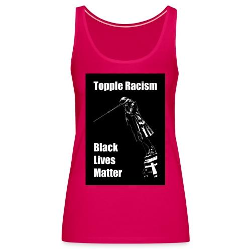Topple Racism BLack Lives Matter T shirt - Women's Premium Tank Top
