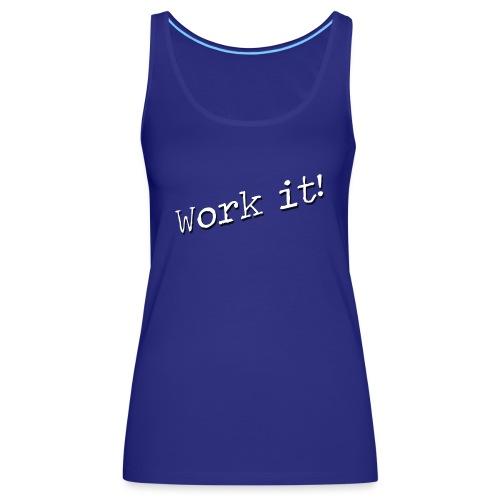 Work it - Vrouwen Premium tank top