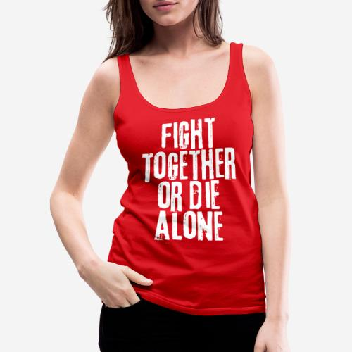 fight together die alone - Frauen Premium Tank Top