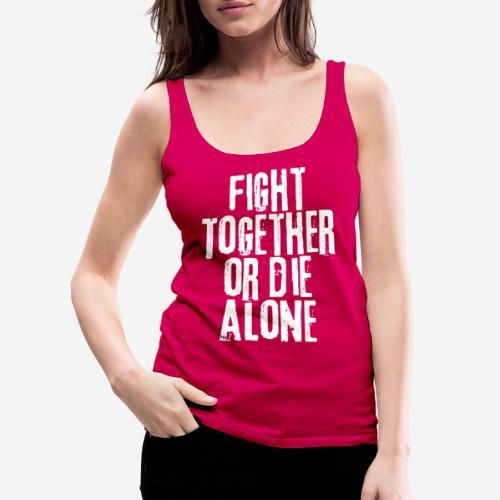 fight together die alone - Frauen Premium Tank Top