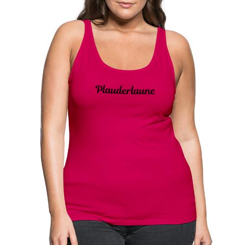 Plauderlaune Black Edition - Frauen Premium Tank Top