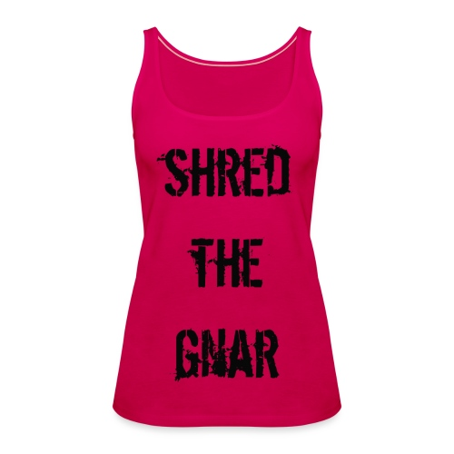 Shred the Gnar - Women's Premium Tank Top