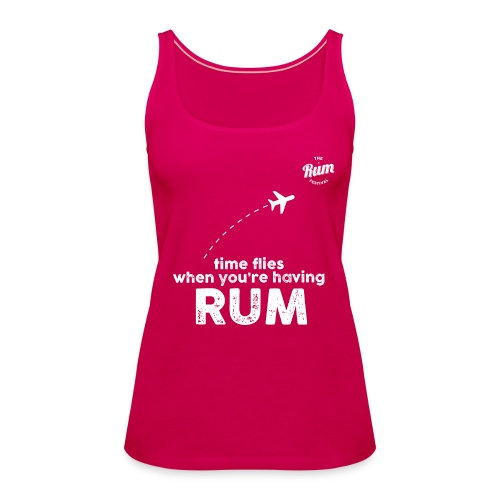 TIME FLIES WHEN YOU'RE HAVING RUM - Women's Premium Tank Top