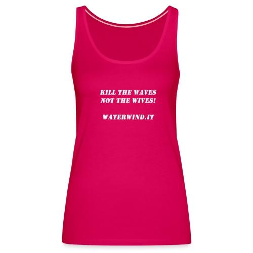 Kill the waves bianco - Women's Premium Tank Top