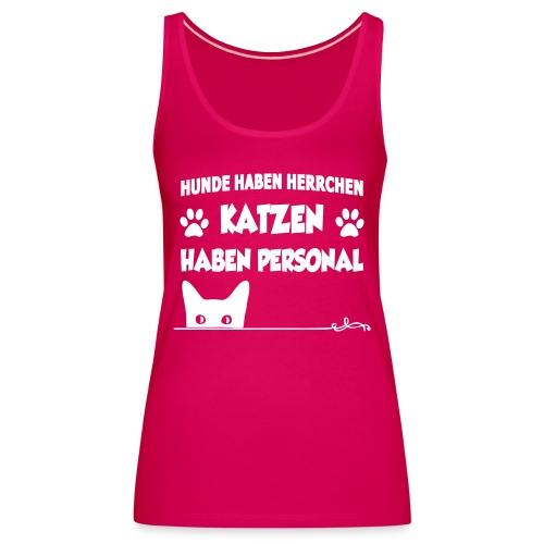 Hunde haben Herrchen, Katzen haben Personal. - Frauen Premium Tank Top