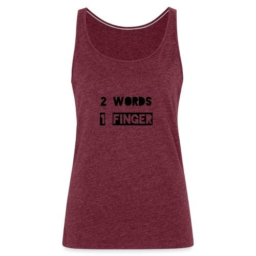 Zwei Wörter ein Finger - Frauen Premium Tank Top