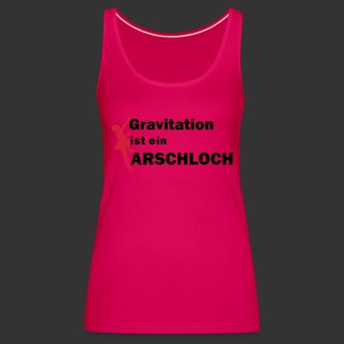 Gravitation Arschloch - Frauen Premium Tank Top