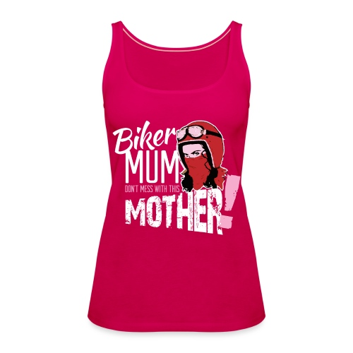 Biker Mum T-Shirt - Women's Premium Tank Top