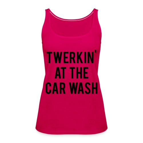 Twerkin At The Car Wash - Women's Premium Tank Top