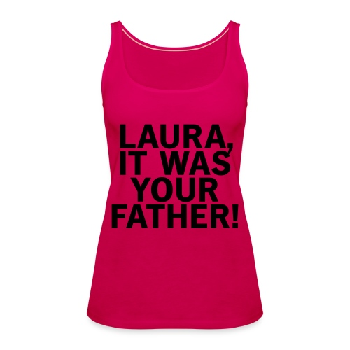 Laura it was your father - Frauen Premium Tank Top
