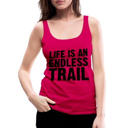 Life is an endless trail - Frauen Premium Tank Top
